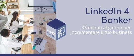 Linkedin 4 Banker: 33 minuti al giorno per incrementare il tuo business